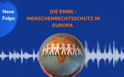 Die EMRK – Menschenrechtsschutz in Europa – Neue Podcast-Folge